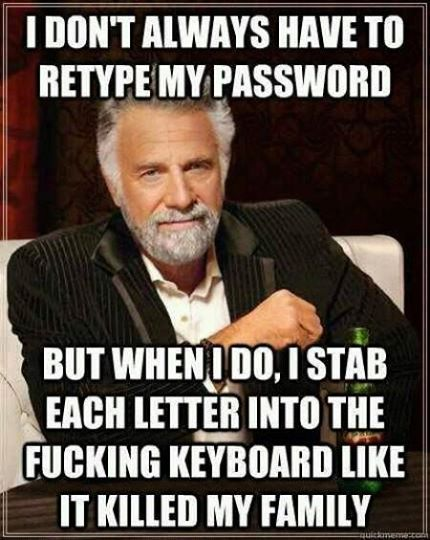 I Don't Always Retype My Password