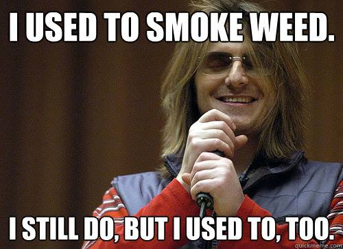 I Used To Smoke Weed…