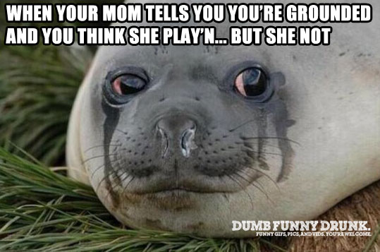 When Your Mom Grounds You